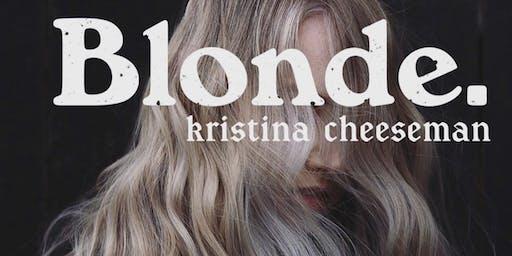 Blonde. With Kristina Cheeseman