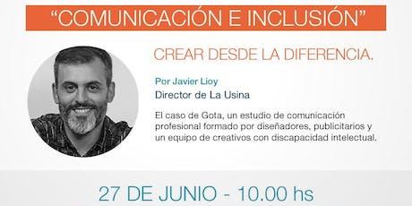 """""""Comunicación e Inclusión"""", crear desde la diferencia. entradas"""