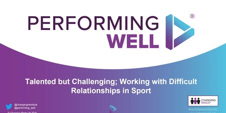 Talented but Challenging; Working with Difficult Relationships in Sport tickets