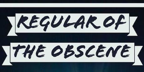 Regular of the Obscene tickets