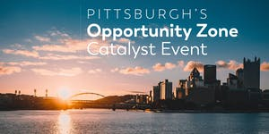 Pittsburgh's Opportunity Zone Catalyst Event