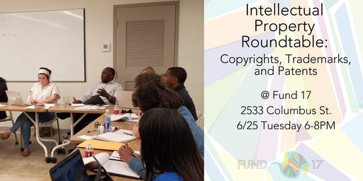 Intellectual Property Roundtable: Copyrights, Trademarks, and Patents
