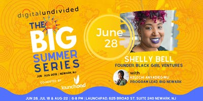 digitalundivided Presents The BIG Summer Series (Co-hosted by Launch Pad)