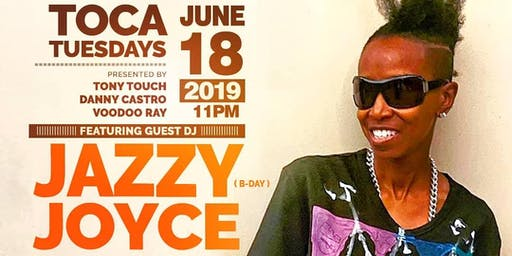 Toca Tuesdays with Jazzy Joyce Bday + Mucho Muchacho + Tony Touch - 6.18.19
