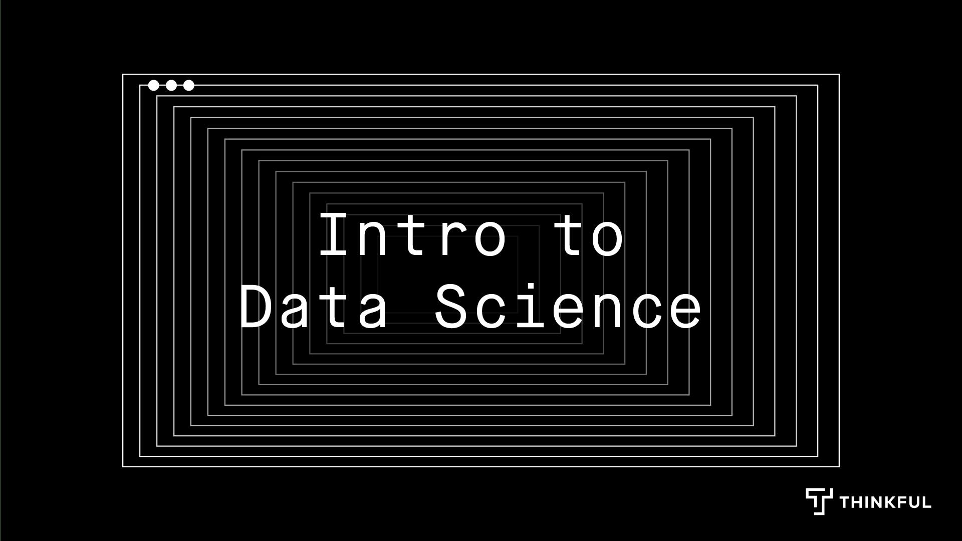 Thinkful Webinar   Intro to Data Science: Predictive Modeling