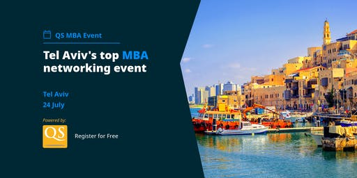 The QS MBA Networking Event is coming to Tel Aviv- Register FREE