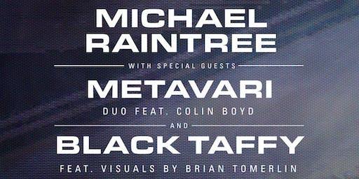 Michael Raintree / Metavari / Black Taffy