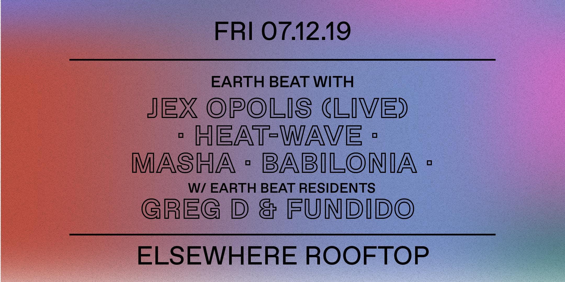 Earth Beat w/ Jex Opolis (Live), Heat-Wave, Masha, Babilonia, Greg D & Fundido