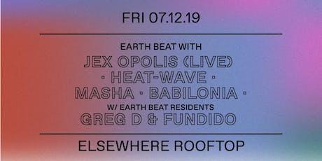 Earth Beat w/ Jex Opolis (Live), Heat-wave, Masha, Babilonia, Greg D & Fundido @ Elsewhere (Rooftop) tickets