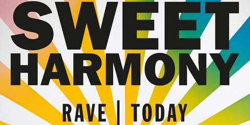 Sweet Harmony: Rave | Today  -  17 August 2019