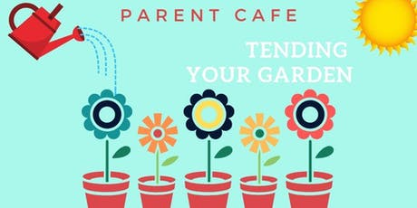 Parent Cafe - Tending Your Garden tickets