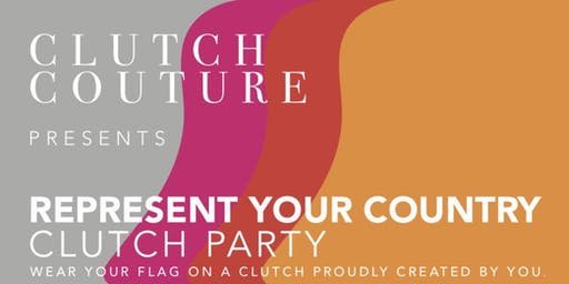 |Clutch Couture | Presents The Represent Your Country Clutch Party