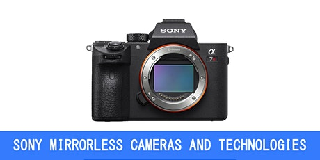 SONY MIRRORLESS CAMERAS AND TECHNOLOGIES tickets