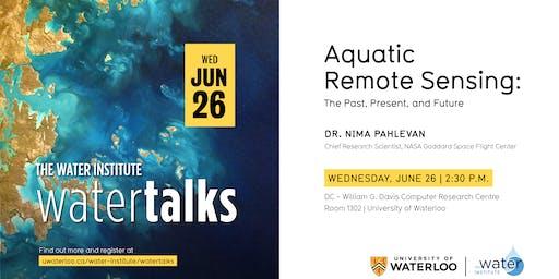 "WaterTalk: ""Aquatic remote sensing: The past, present, and future"""