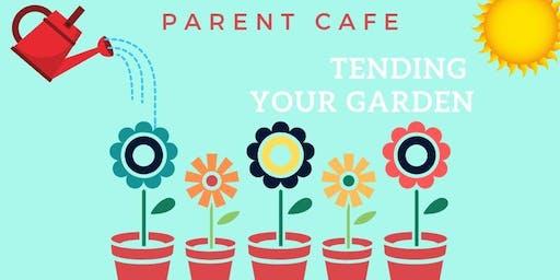 Parent Cafe - Tending Your Garden