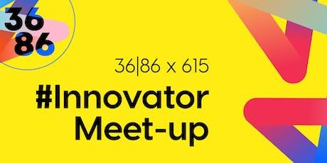 #Innovator Meet-up: 36|86 x 615 tickets