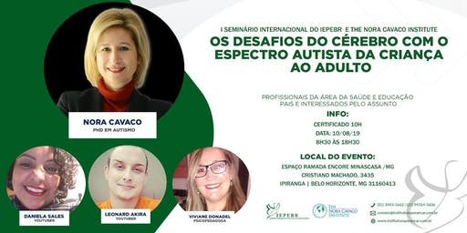 I SEMINÁRIO INTERNACIONAL DO IEPEBR E THE NORA CAVACO INSTITUTE: OS DESAFIOS DO CÉREBRO COM O ESPECTRO AUTISTA DA CRIANÇA AO ADULTO