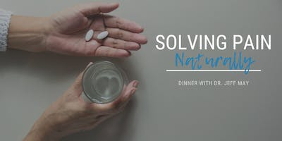 Solving Pain Naturally | FREE Dinner Event with Dr. Jeff May