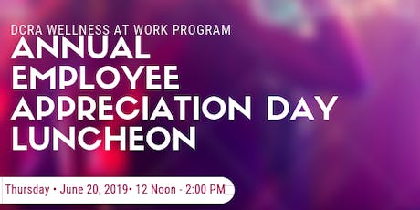 DCRA Wellness at Work Program ANNUAL EMPLOYEE APPRECIATION DAY: THE LUNCHEON  tickets