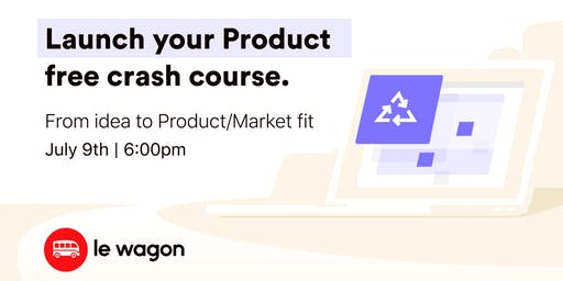 Launch your Product: Tools and Metrics from idea to Product/Market fit