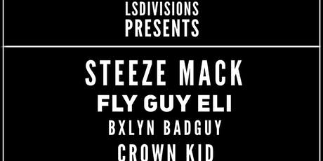 Steeze Mack, Fly Guy Eli, BXLYN BADGUY, Crown Kid plus +more TBA tickets