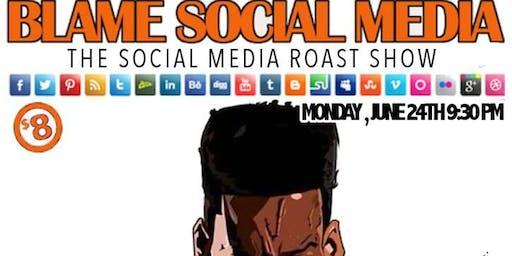 BLAME SOCIAL MEDIA: COMEDY/ROAST SHOW!
