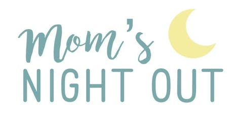 Mom's Night Out! Calling All Moms and Moms-to-be tickets