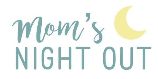 Mom's Night Out! Calling All Moms and Moms-to-be