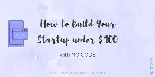 How to Build Your Startup under $100, with NO CODE!