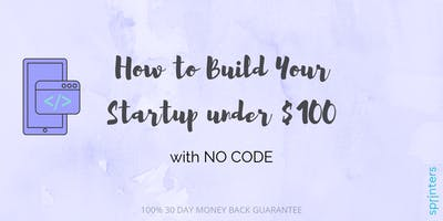 How to Build Your Startup under $100, with NO CODE