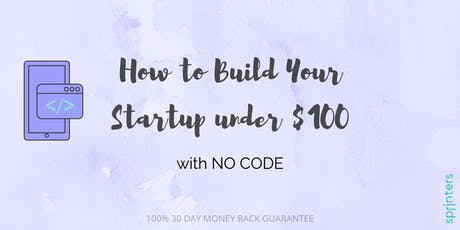 How to Build Your Startup under $100, with NO CODE! tickets