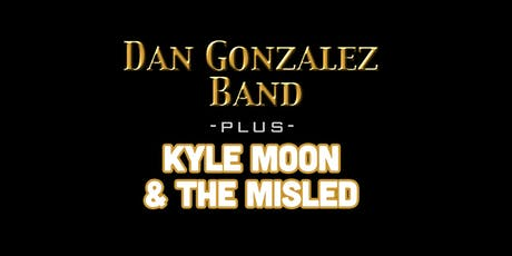 Dan Gonzalez Band plus Kyle Moon & The Misled tickets