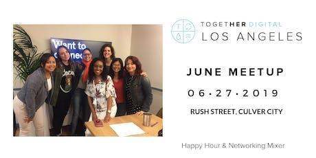 Together Digital LOS ANGELES June OPEN Meetup: Happy Hour & Networking Mixer tickets