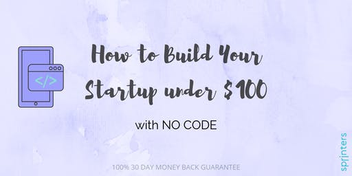 Build Your Startup under $100, with NO CODE!