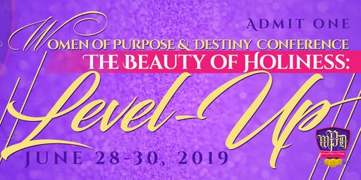 Women of Purpose & Destiny Conference Beauty of Holiness  Level-Up!