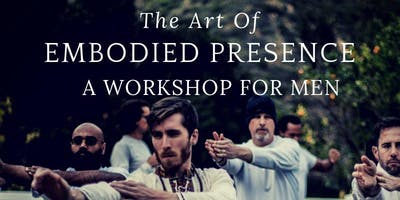 The Art of Embodied Presence: A Workshop for Men