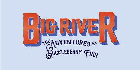 Big River: The Adventures of Huckleberry Finn tickets