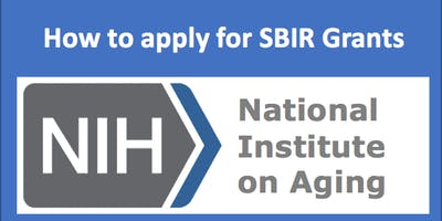 Innovation for Aging Well:  SBIR Grant Overview with NIA/NIH Chief