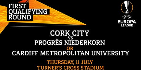 Europa  League: Cork City FC v Progrès Niederkorn/Cardiff Met. University tickets