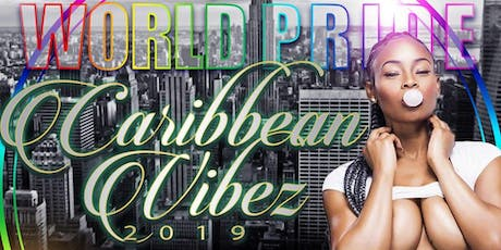 "WORLD PRIDE NYC ""CARIBBEAN VIBE'Z"" SUNDAY NIGHT PARTY 10PM-4AM tickets"