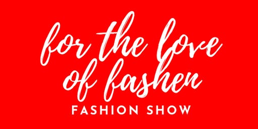 "DESIGNERS & BOUTIQUES CALL: ""For the Love of Fashen"" Fashion Show"
