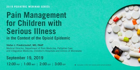 PEDIATRIC WEBINAR SERIES - Pain Management for Children with Serious Illness in the Context of the Opioid Epidemic tickets