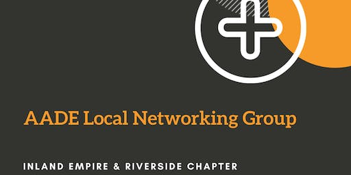 AADE Inland Empire/Riverside Local Networking Group Meeting