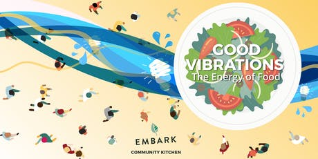 Embark's Community Kitchen: Good Vibrations - The Energy of Food tickets