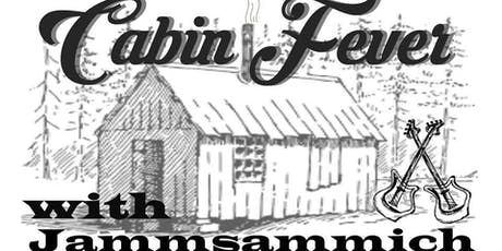 Cabin Fever with Jammsammich tickets