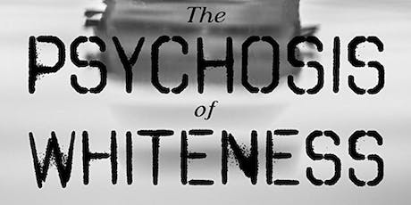 The Psychosis of Whiteness (film by Dr Eugene Nulman) tickets