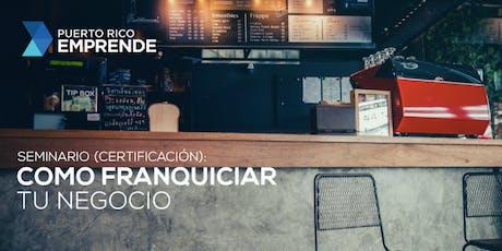 Como Franquiciar tu Negocio: Certificación (San Juan)  tickets