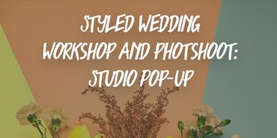 Styled Wedding Workshop & Photoshoot: Studio Pop-Up