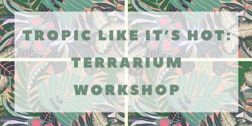 TROPIC LIKE IT'S HOT: Beginners Terrarium Workshop
