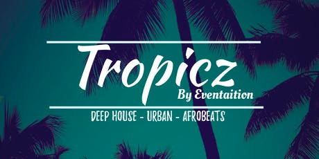 Tropicz - By Eventaition tickets